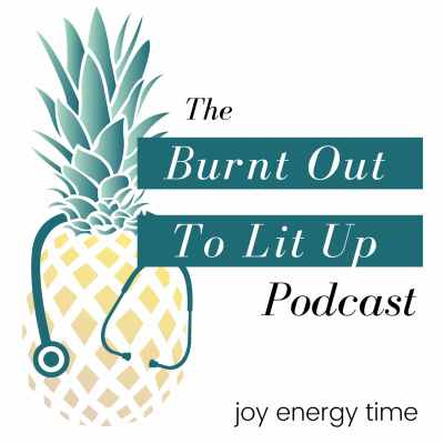 burnt-out-to-lit-up-podcast