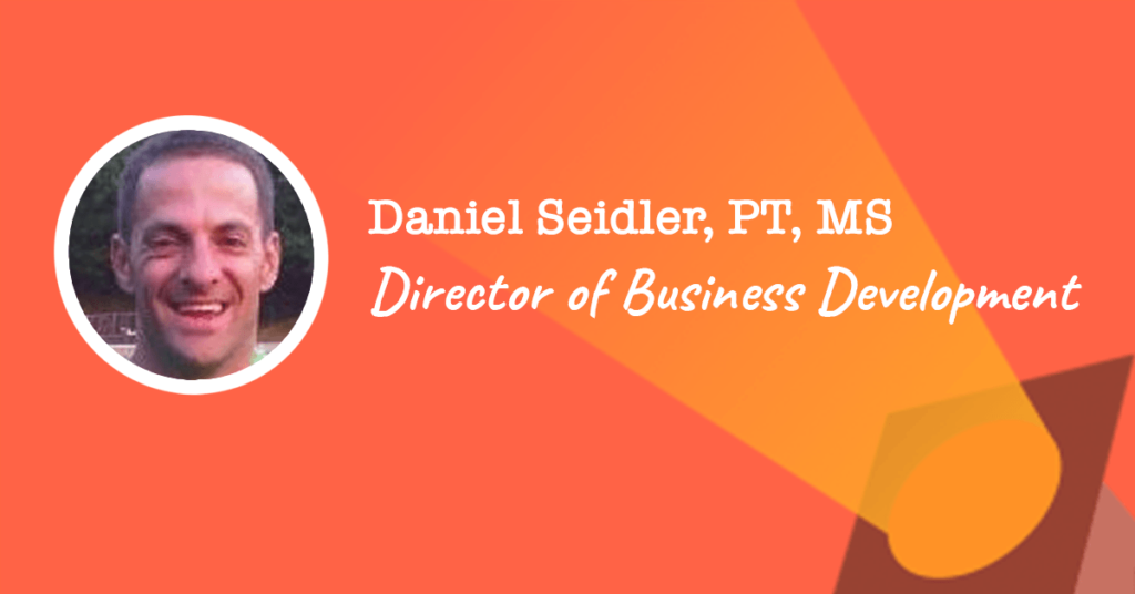 Director of Business Development: Daniel Seidler, PT, MS