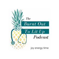 burnt out to lit up podcast by joy energy time