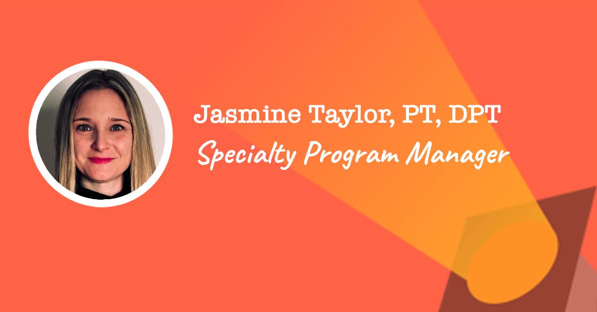 Specialty Program Manager - Jasmine Taylor, PT, DPT