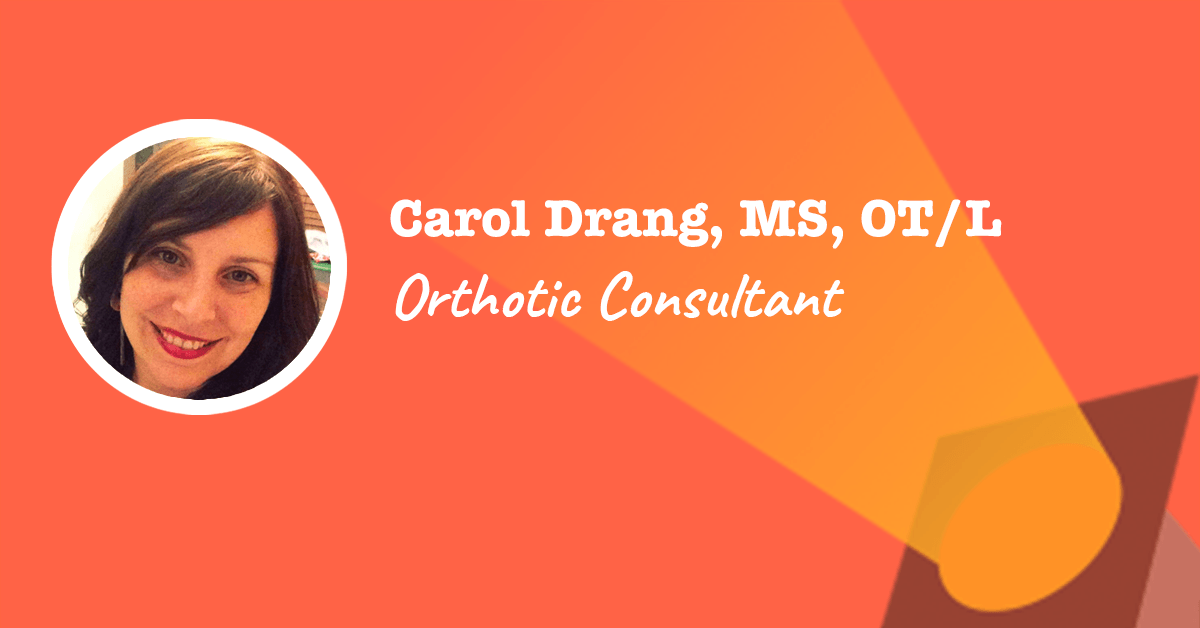 Carol Drang Orthotic Consultant