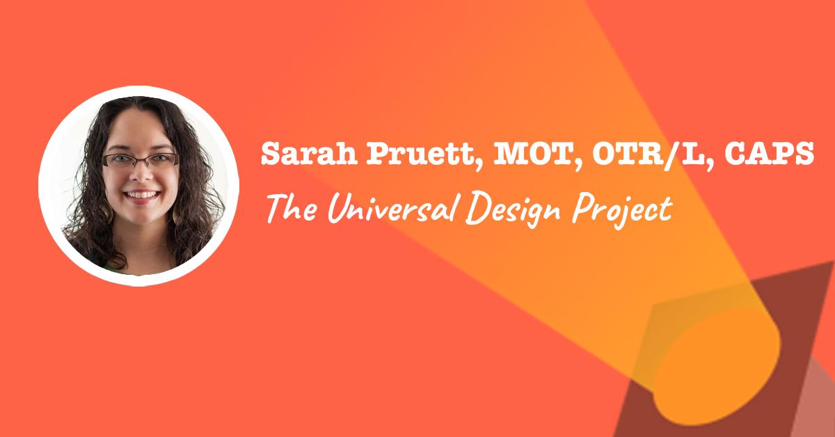 The Universal Design Project Founder: Sarah Pruett