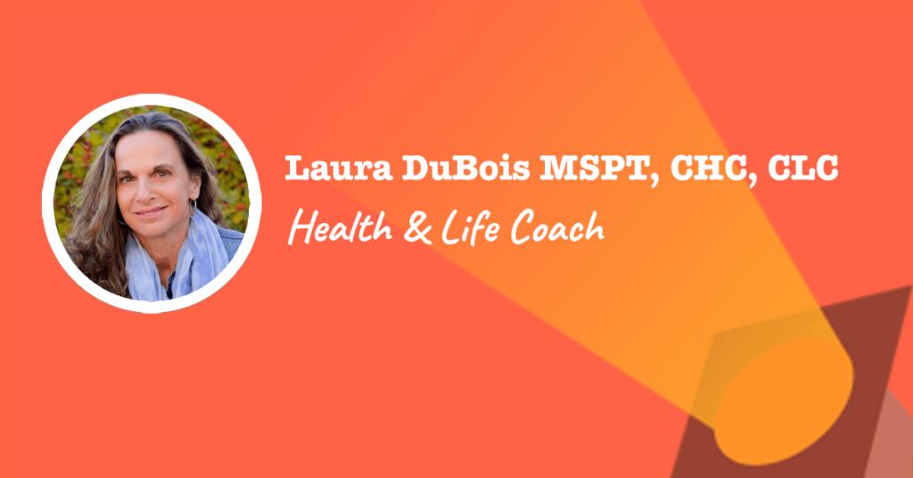 Spotlight on Health and Life Coach Laura Dubois PT