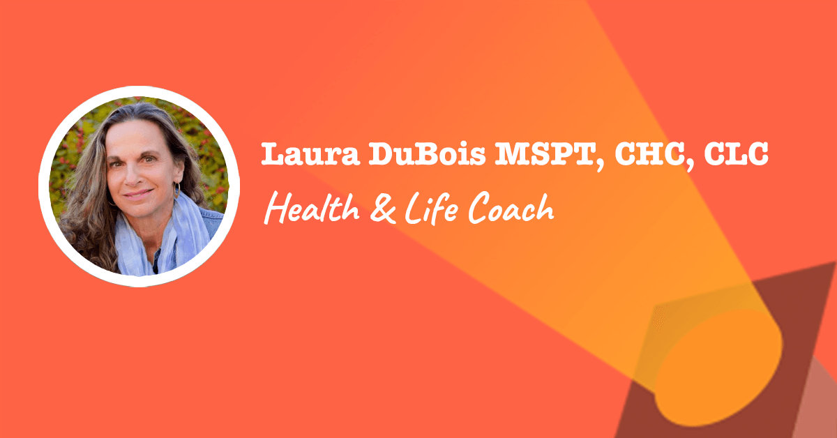 Spotlight on Health and Life Coach Laura Dubois PT