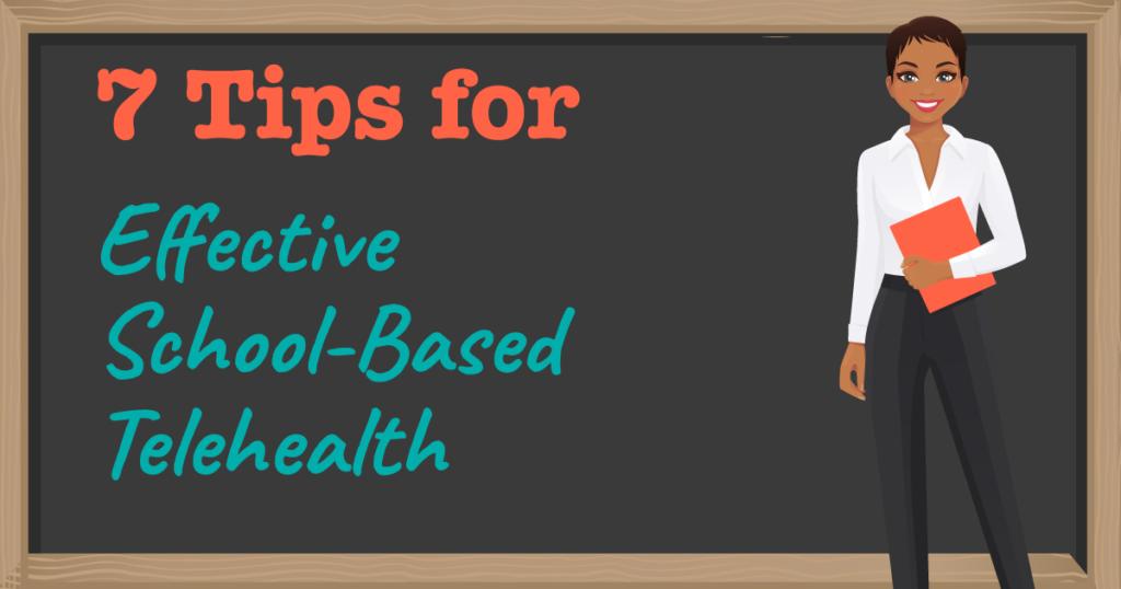 7 tips for effective school-based telehealth