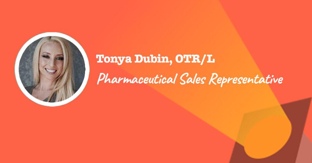 Tonya Dubin is an occupational therapist (OT) turned pharmaceutical sales representative