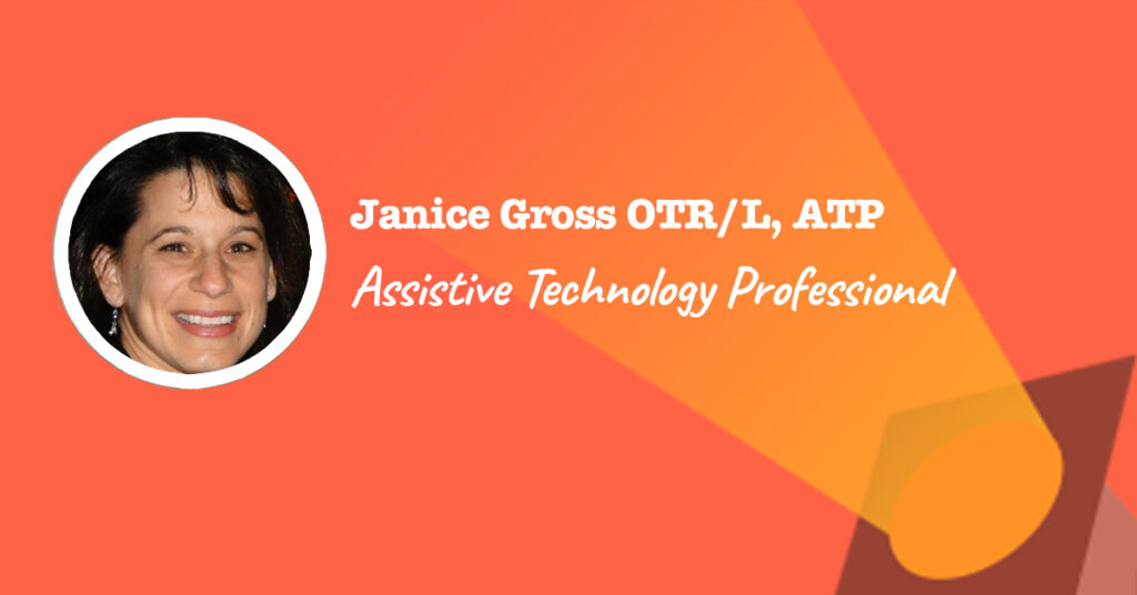 Janice Gross is an Assistive Technology Professional (ATP)