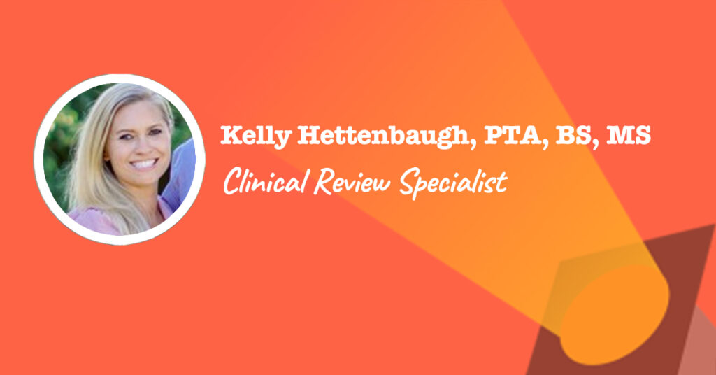 Kelly Hettenbaugh PTA is a Clinical Review Specialist