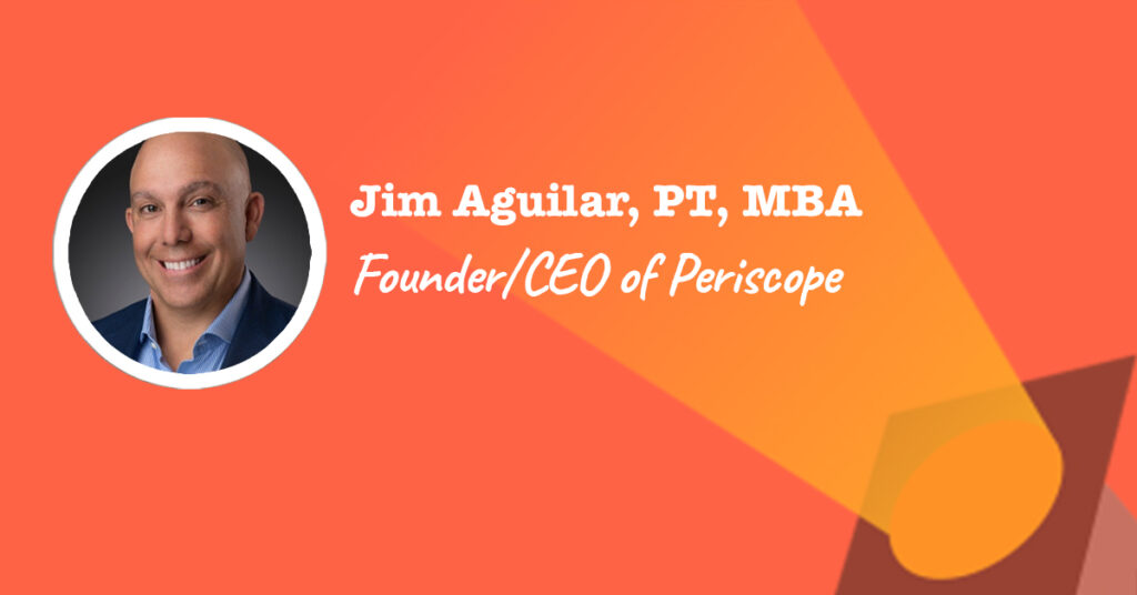 jim aguilar is founder and CEO of Periscope (formerly DME consulting group)